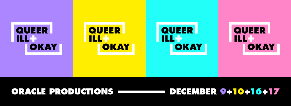 QUEER, ILL + OKAY